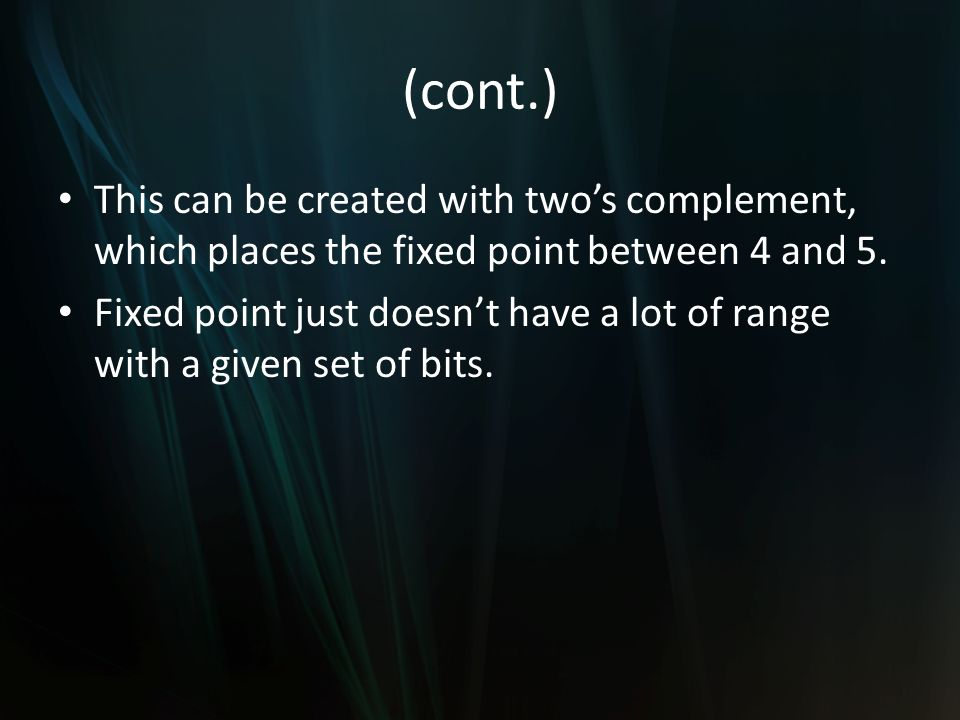 (cont.) This can be created with twos complement, which places the fixed point between 4 and 5.