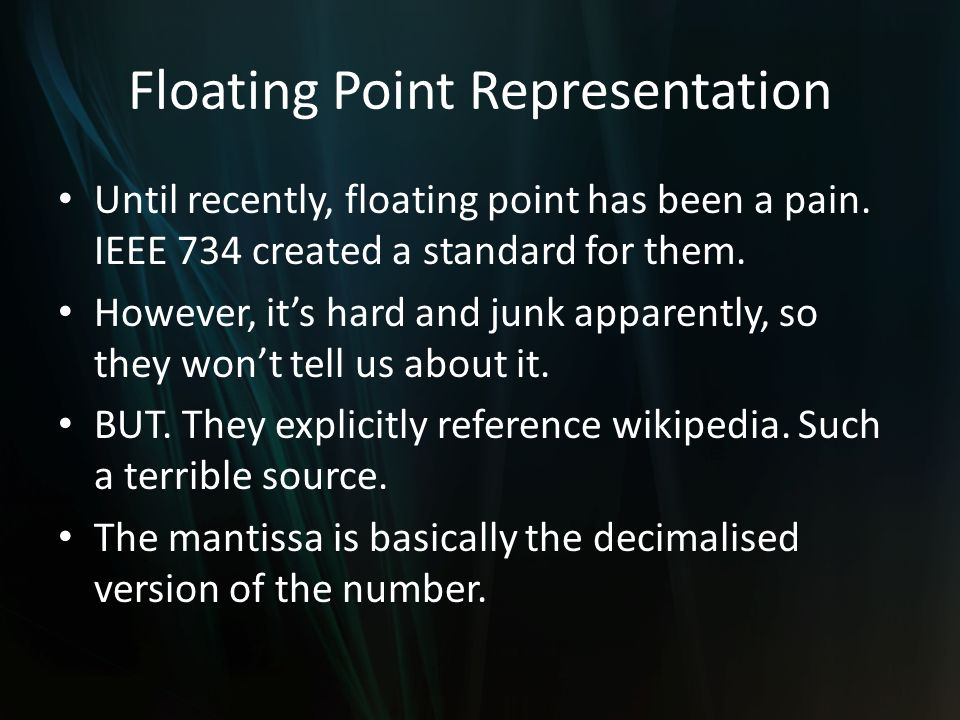 Floating Point Representation Until recently, floating point has been a pain.