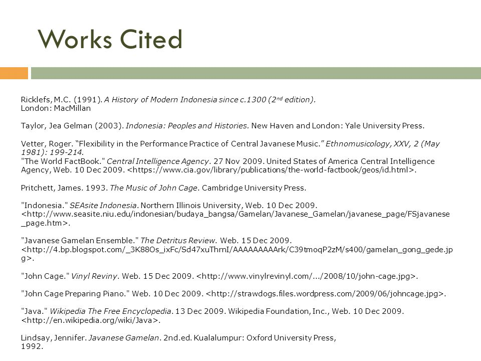 Works Cited Ricklefs, M.C. (1991). A History of Modern Indonesia since c.1300 (2 nd edition). London: MacMillan Taylor, Jea Gelman (2003). Indonesia: