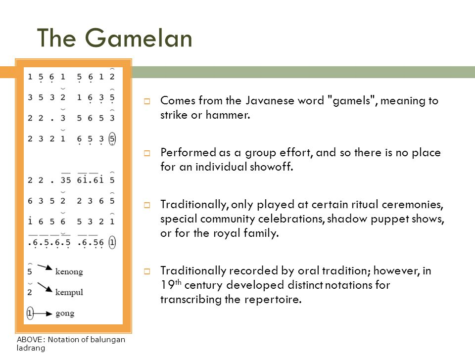The Gamelan Comes from the Javanese word