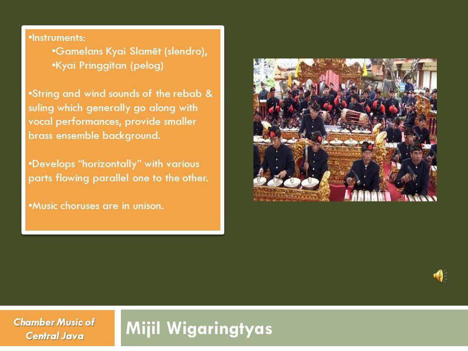 Mijil Wigaringtyas Instruments: Gamelans Kyai Slamêt (slendro), Kyai Pringgitan (pelog) String and wind sounds of the rebab & suling which generally g