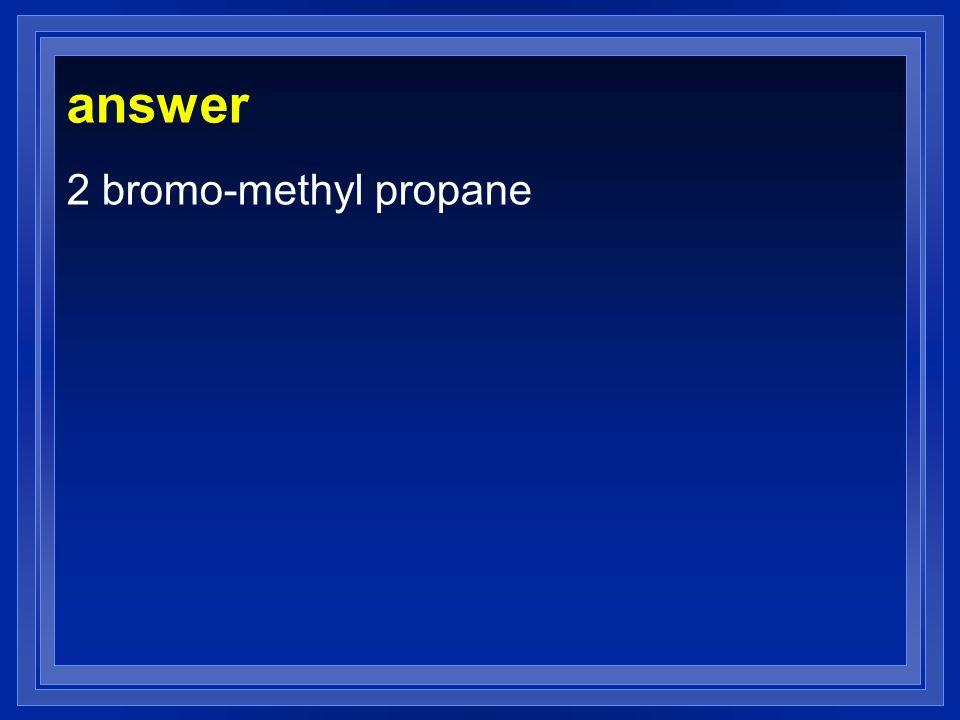 answer 2 bromo-methyl propane