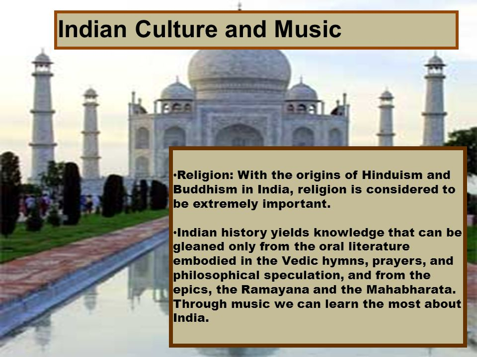 Indian Culture and Music Religion: With the origins of Hinduism and Buddhism in India, religion is considered to be extremely important. Indian histor