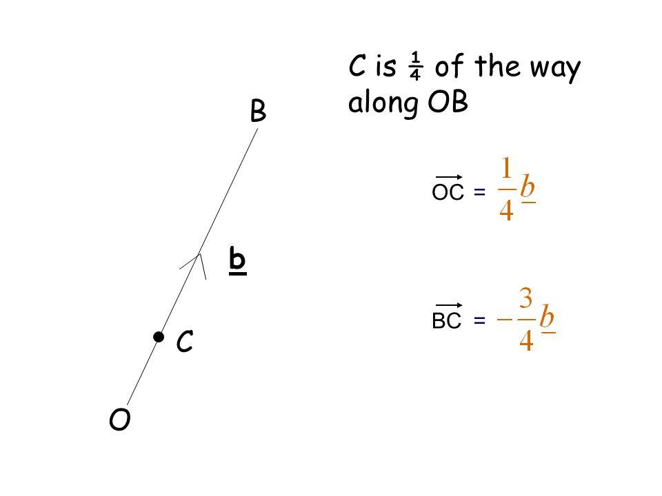 b O C B C is ¼ of the way along OB OC= BC=