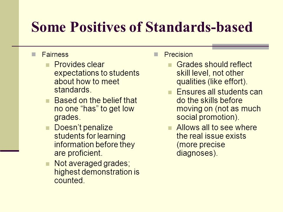 Some Positives of Standards-based Fairness Provides clear expectations to students about how to meet standards.