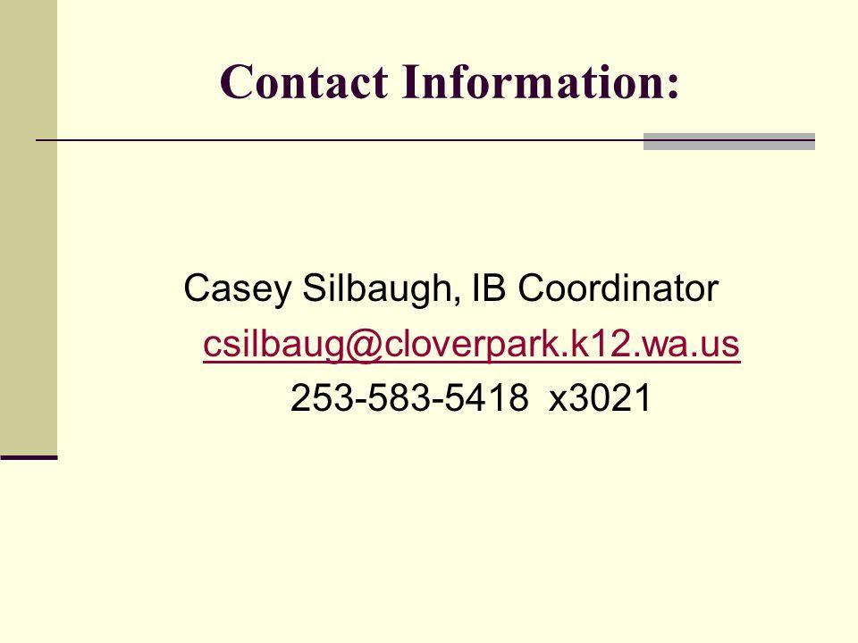 Contact Information: Casey Silbaugh, IB Coordinator csilbaug@cloverpark.k12.wa.us 253-583-5418 x3021