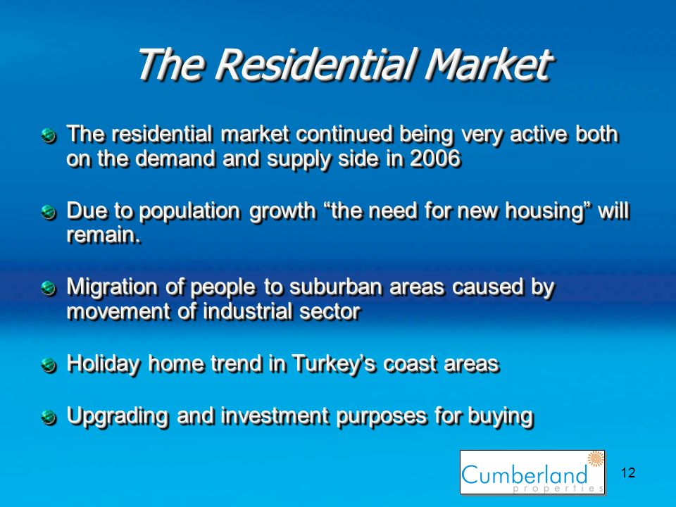 12 The Residential Market The residential market continued being very active both on the demand and supply side in 2006 Due to population growth the need for new housing will remain.