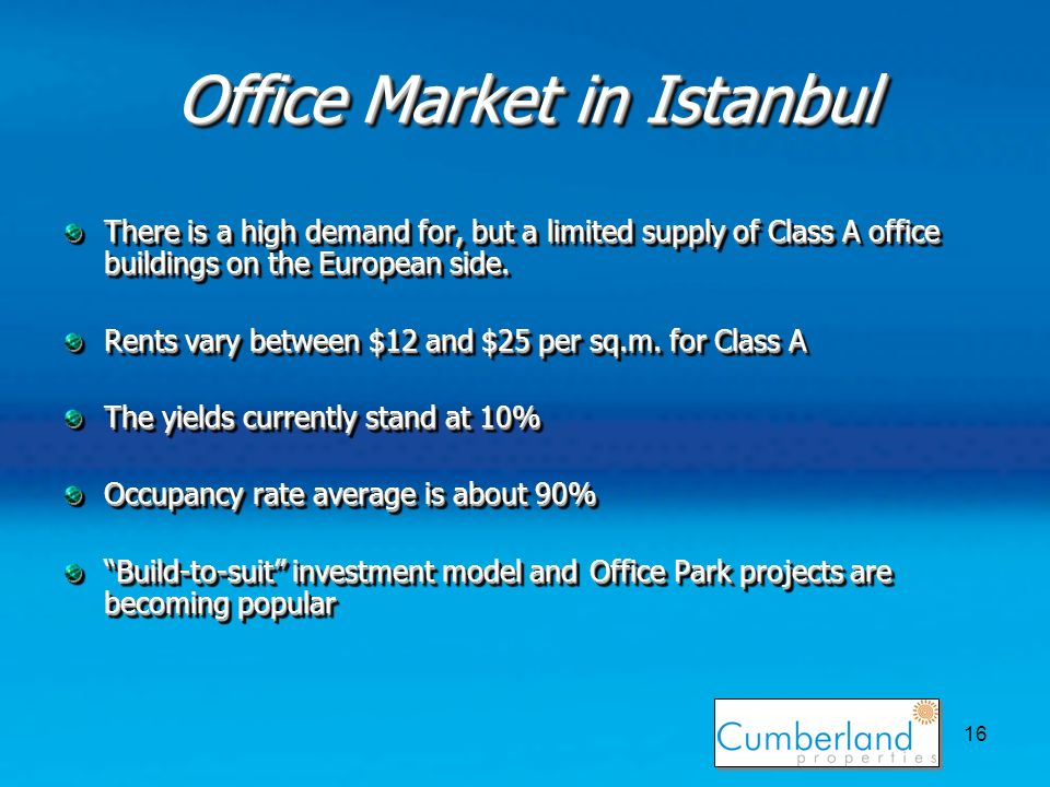 16 Office Market in Istanbul There is a high demand for, but a limited supply of Class A office buildings on the European side.