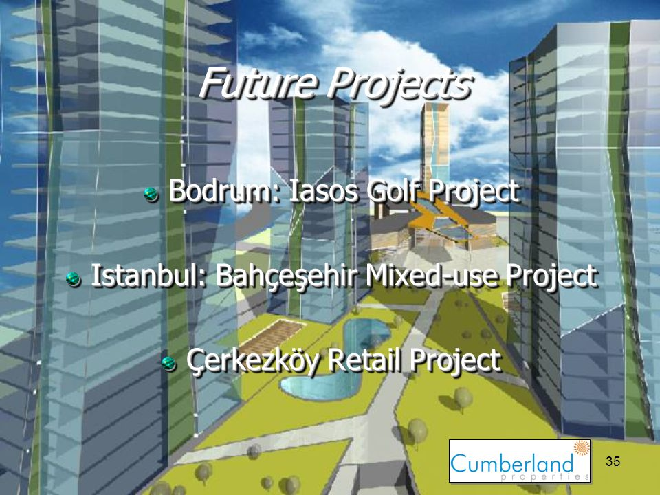 35 Future Projects Bodrum: Iasos Golf Project Istanbul: Bahçeşehir Mixed-use Project Çerkezköy Retail Project Bodrum: Iasos Golf Project Istanbul: Bahçeşehir Mixed-use Project Çerkezköy Retail Project
