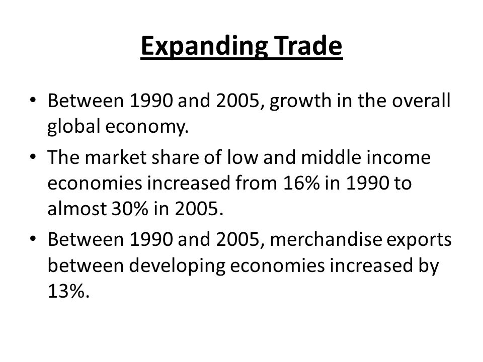 Expanding Trade Between 1990 and 2005, growth in the overall global economy.
