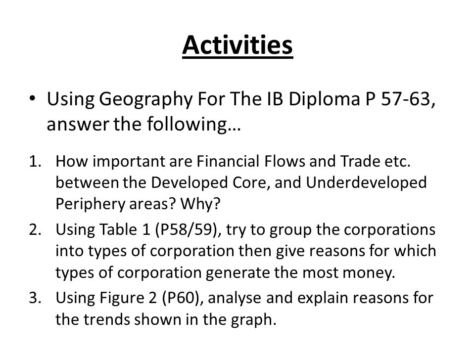 Activities Using Geography For The IB Diploma P 57-63, answer the following… 1.How important are Financial Flows and Trade etc.