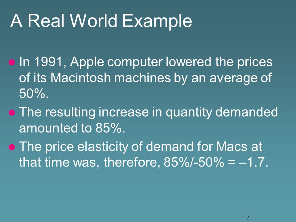 7 A Real World Example In 1991, Apple computer lowered the prices of its Macintosh machines by an average of 50%.