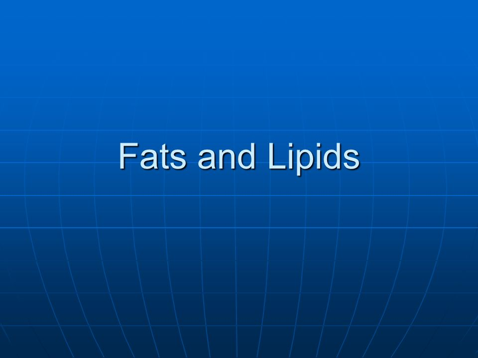 Fats or Lipids Used by the body for: stored energy, insulation, and cell membranes.