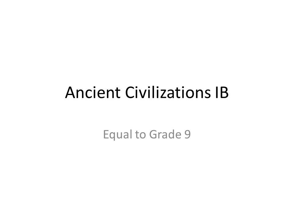 Ancient Civilizations IB Equal to Grade 9