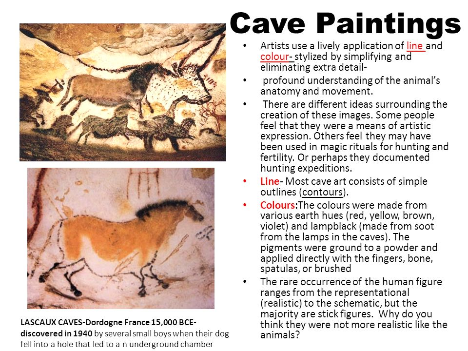 Cave Paintings Artists use a lively application of line and colour- stylized by simplifying and eliminating extra detail- profound understanding of th