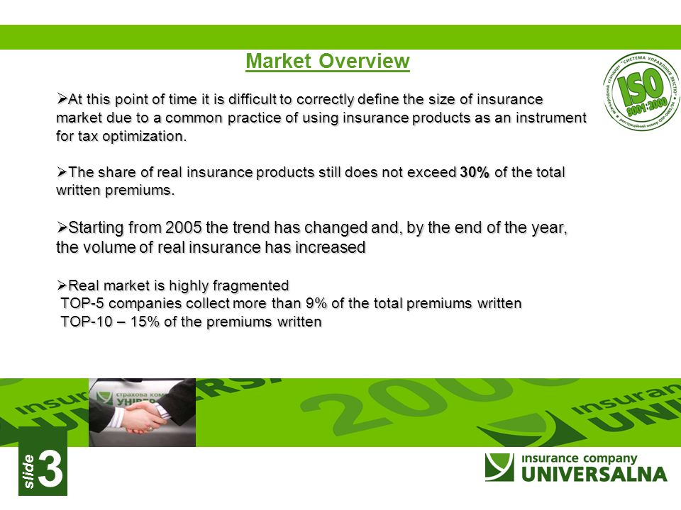slide 3 Market Overview At this point of time it is difficult to correctly define the size of insurance market due to a common practice of using insurance products as an instrument for tax optimization.