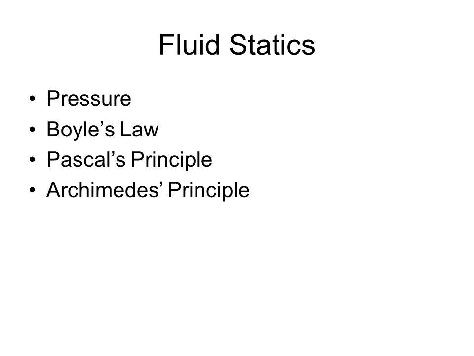 Fluid Statics Pressure Boyles Law Pascals Principle Archimedes Principle