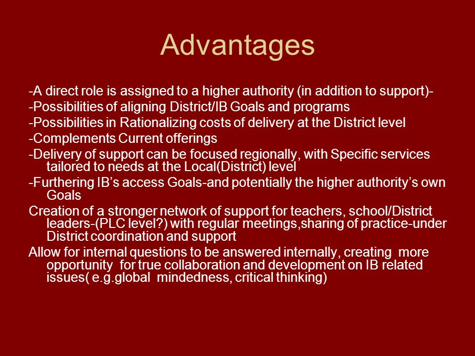 Advantages -A direct role is assigned to a higher authority (in addition to support)- -Possibilities of aligning District/IB Goals and programs -Possi