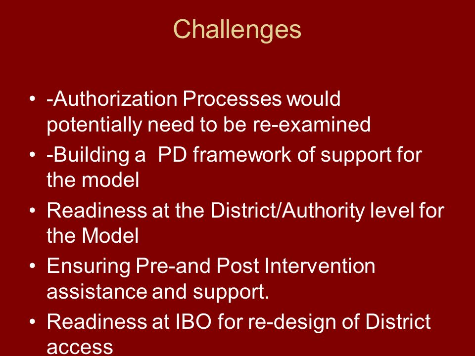 Challenges -Authorization Processes would potentially need to be re-examined -Building a PD framework of support for the model Readiness at the District/Authority level for the Model Ensuring Pre-and Post Intervention assistance and support.
