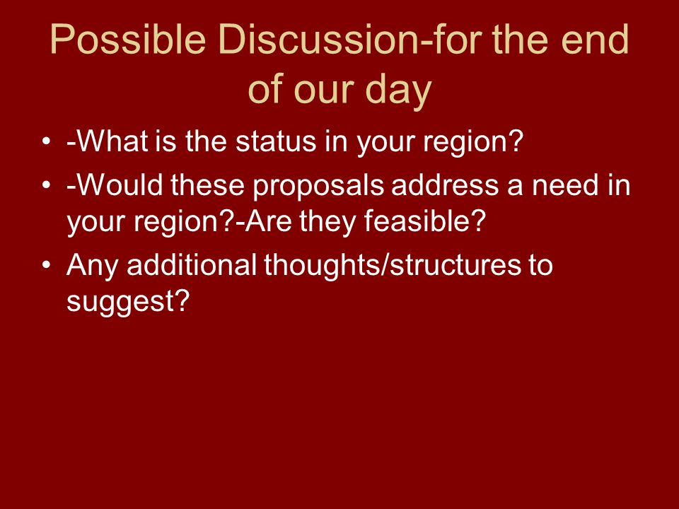 Possible Discussion-for the end of our day -What is the status in your region.