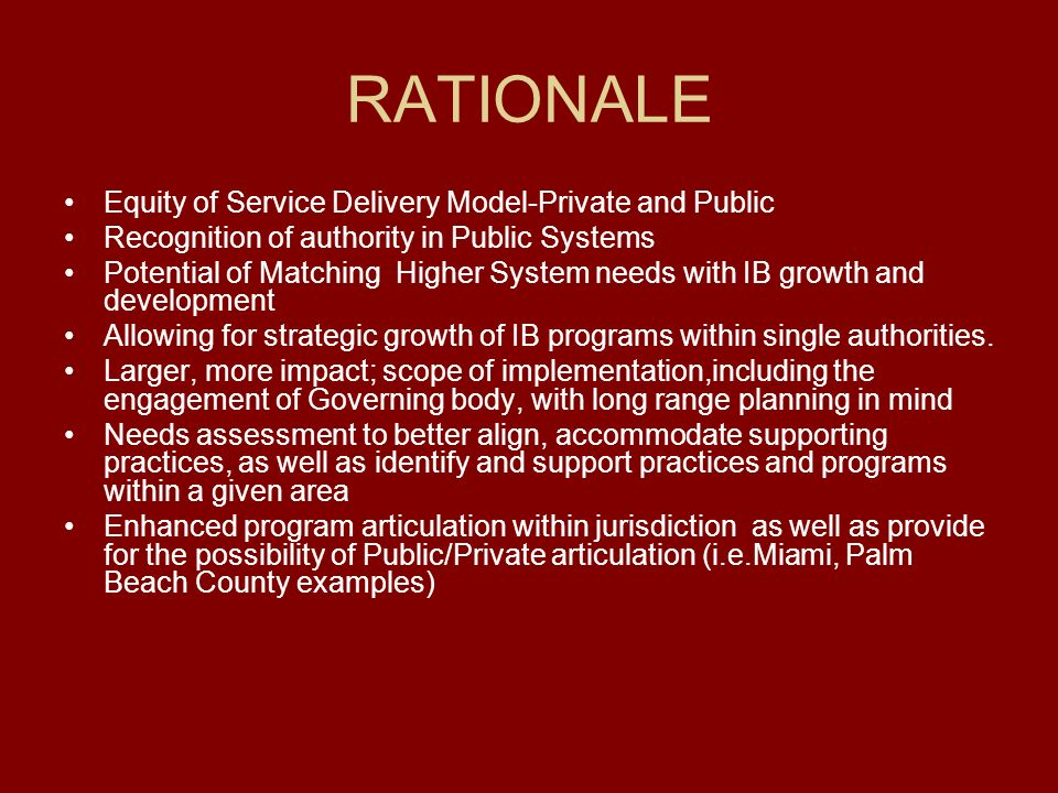 RATIONALE Equity of Service Delivery Model-Private and Public Recognition of authority in Public Systems Potential of Matching Higher System needs wit