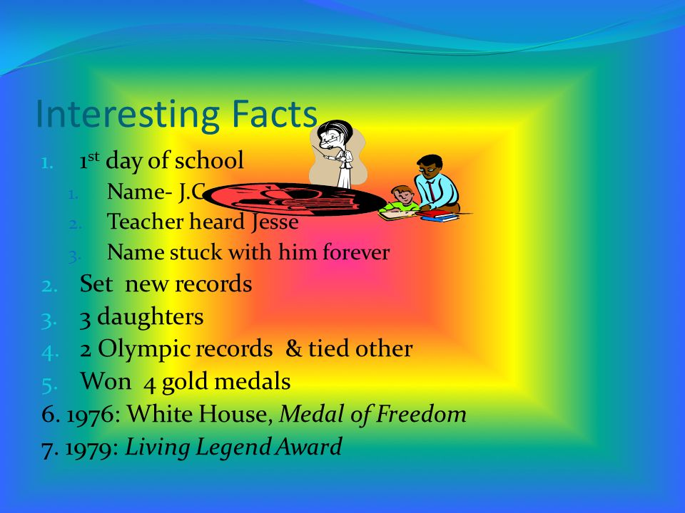 Interesting Facts 1.1 st day of school 1. Name- J.C.
