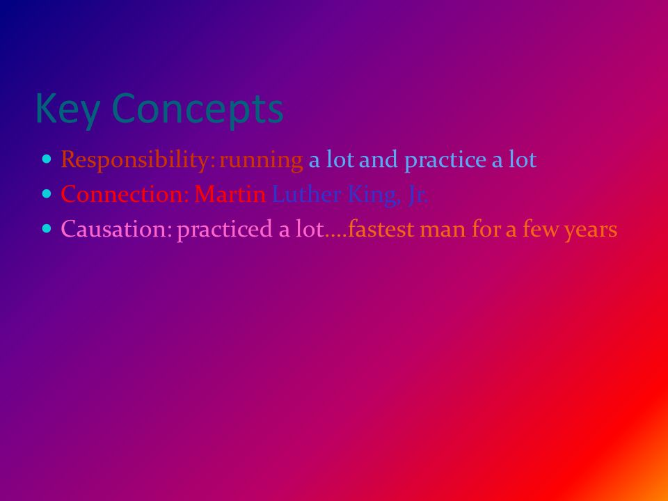 Key Concepts Responsibility: running a lot and practice a lot Connection: Martin Luther King, Jr.