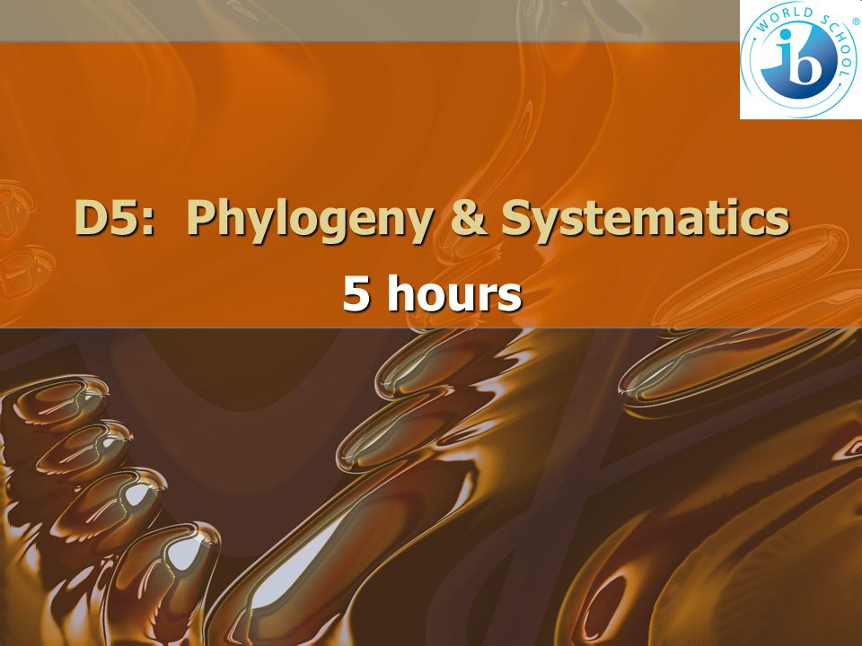 D5: Phylogeny & Systematics 5 hours