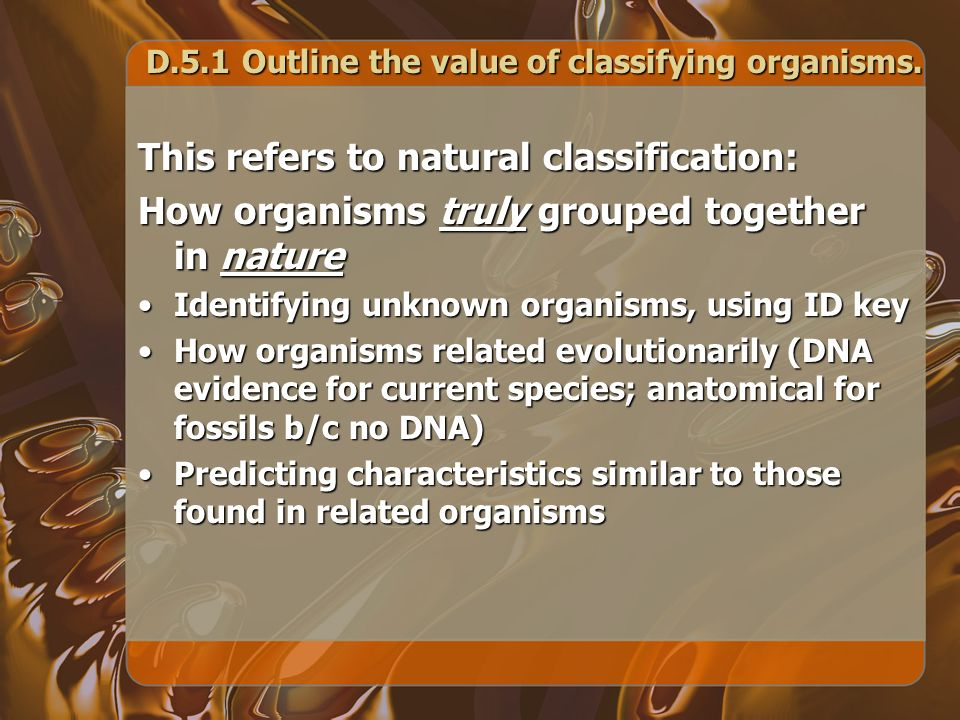 D.5.1Outline the value of classifying organisms.