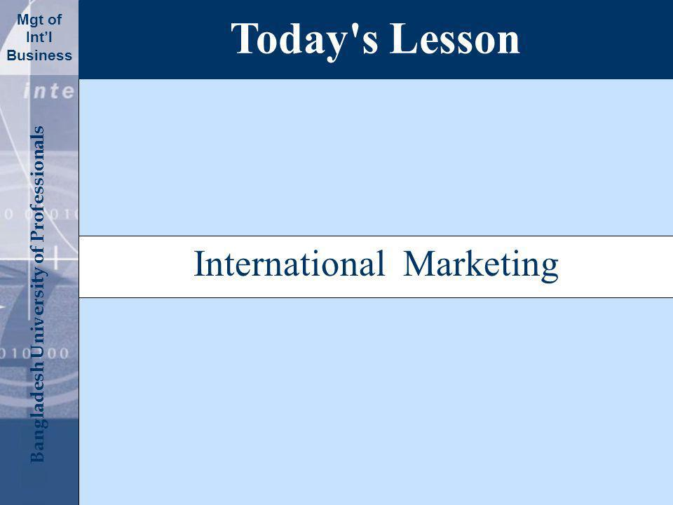 Click to edit Master title style Bangladesh University of Professionals Mgt of Intl Business International Marketing Today s Lesson