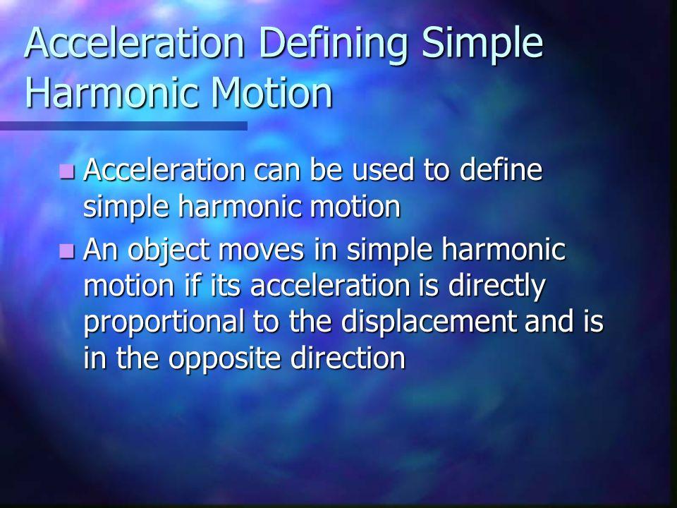 Acceleration Defining Simple Harmonic Motion Acceleration can be used to define simple harmonic motion Acceleration can be used to define simple harmo