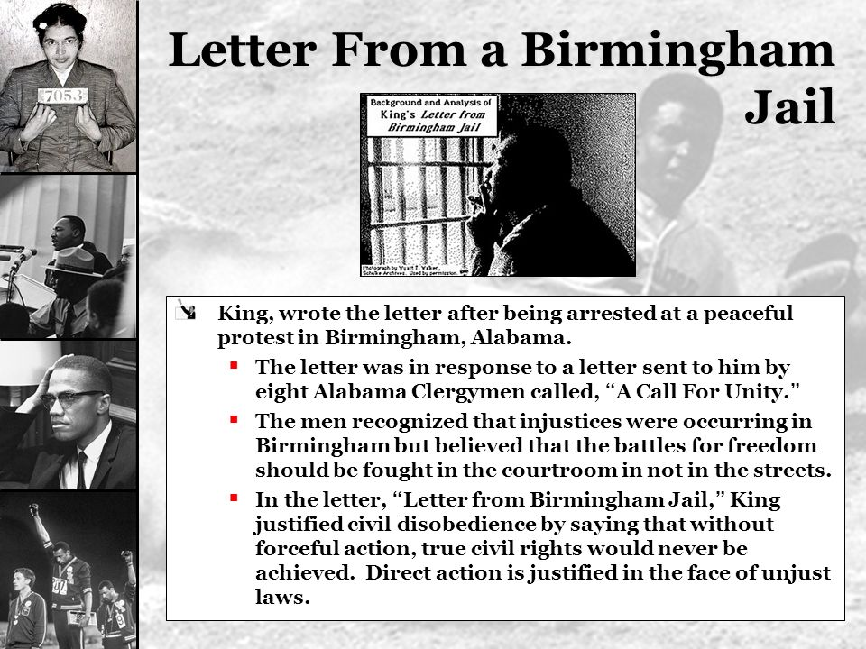 Letter From a Birmingham Jail King, wrote the letter after being arrested at a peaceful protest in Birmingham, Alabama. The letter was in response to