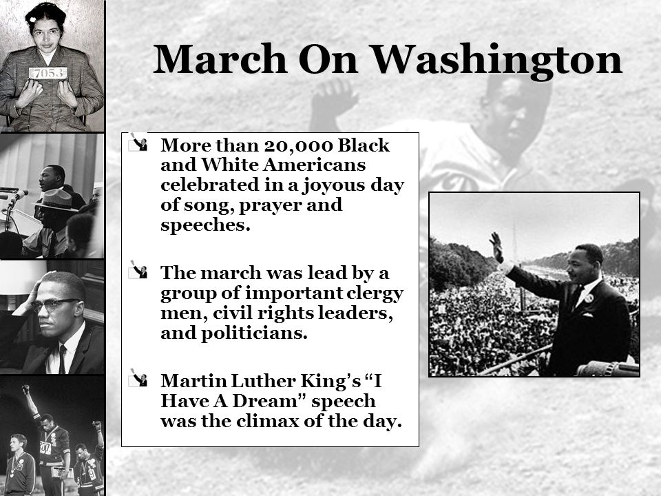 March On Washington More than 20,000 Black and White Americans celebrated in a joyous day of song, prayer and speeches. The march was lead by a group