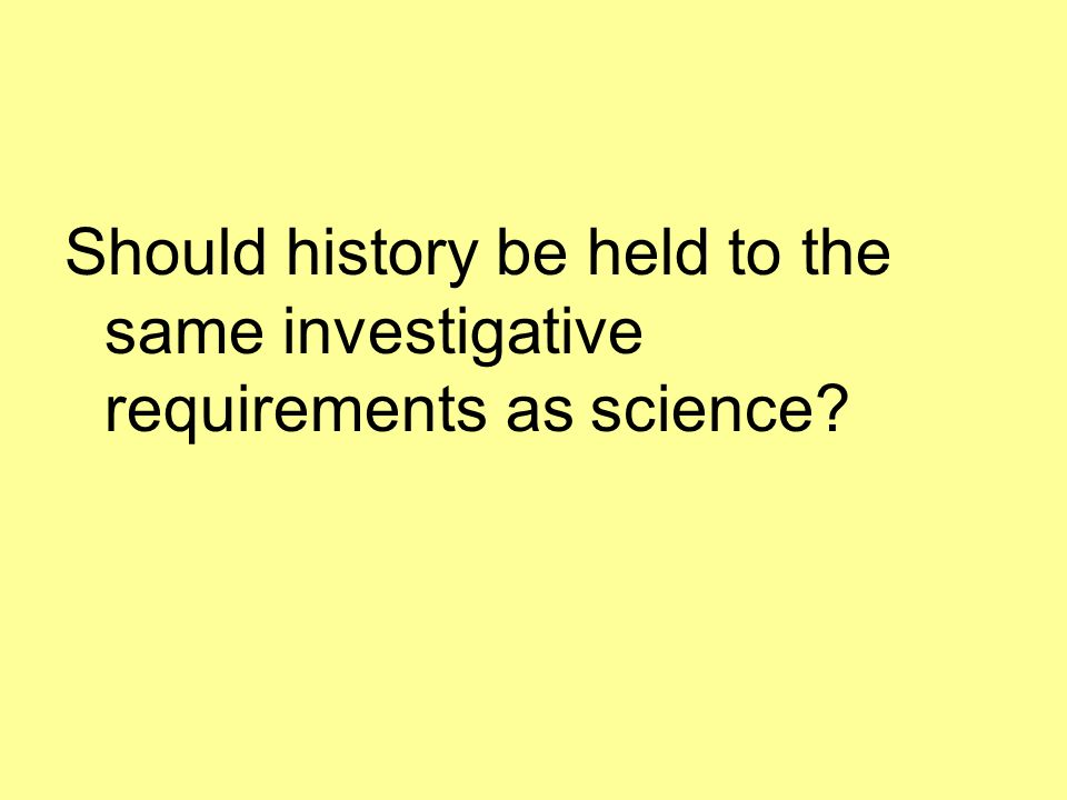 Should history be held to the same investigative requirements as science?