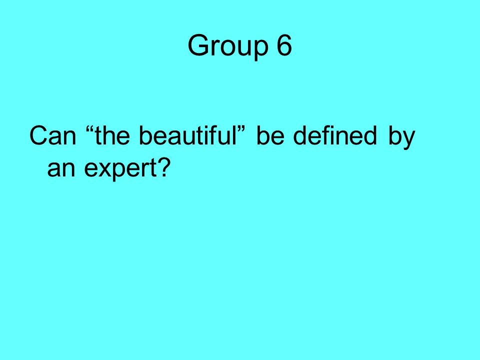Group 6 Can the beautiful be defined by an expert?