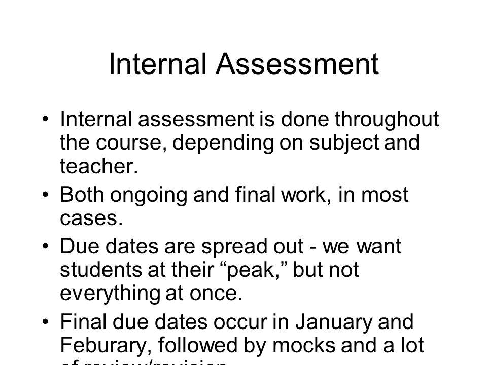 Internal Assessment Examples: 1orals 2orals 3coursework, portfolios 4practicals (lab) 5portfolios, projects 6performances, analysis, exhibition, sketc