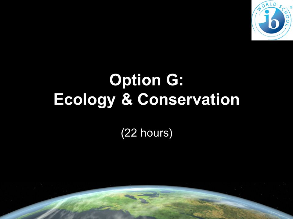 Option G: Ecology & Conservation (22 hours)
