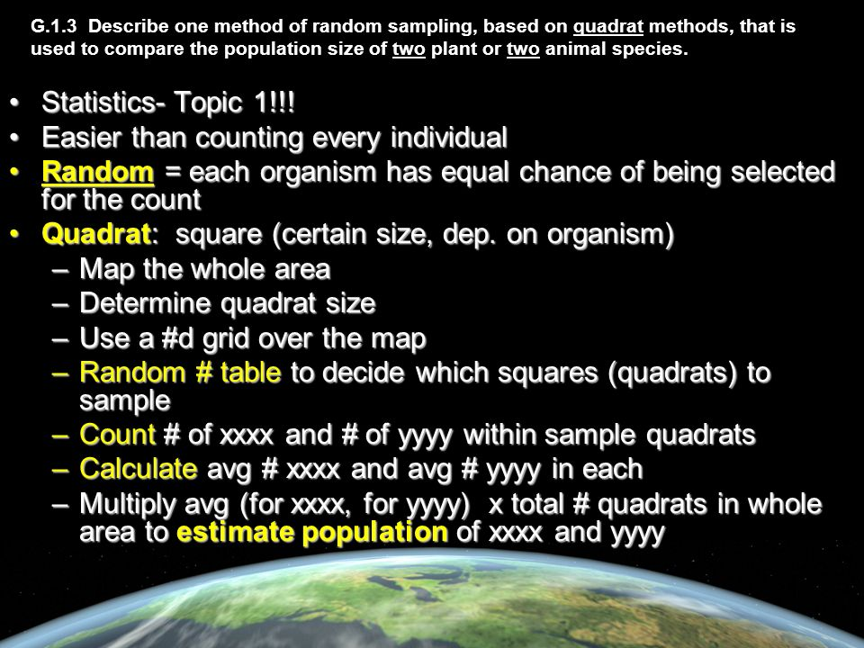 G.1.3 Describe one method of random sampling, based on quadrat methods, that is used to compare the population size of two plant or two animal species.