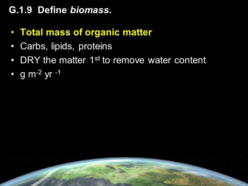 G.1.9 Define biomass.