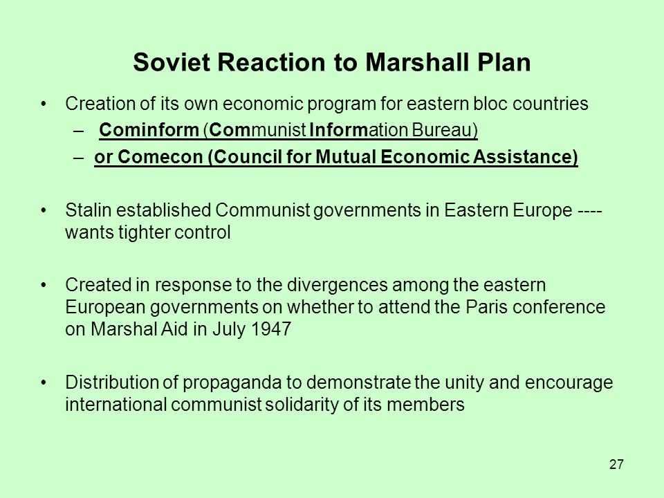 27 Creation of its own economic program for eastern bloc countries – Cominform (Communist Information Bureau) –or Comecon (Council for Mutual Economic