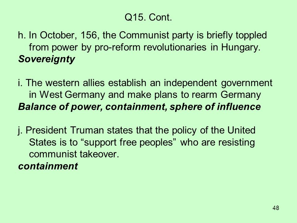 48 Q15. Cont. h. In October, 156, the Communist party is briefly toppled from power by pro-reform revolutionaries in Hungary. Sovereignty i. The weste