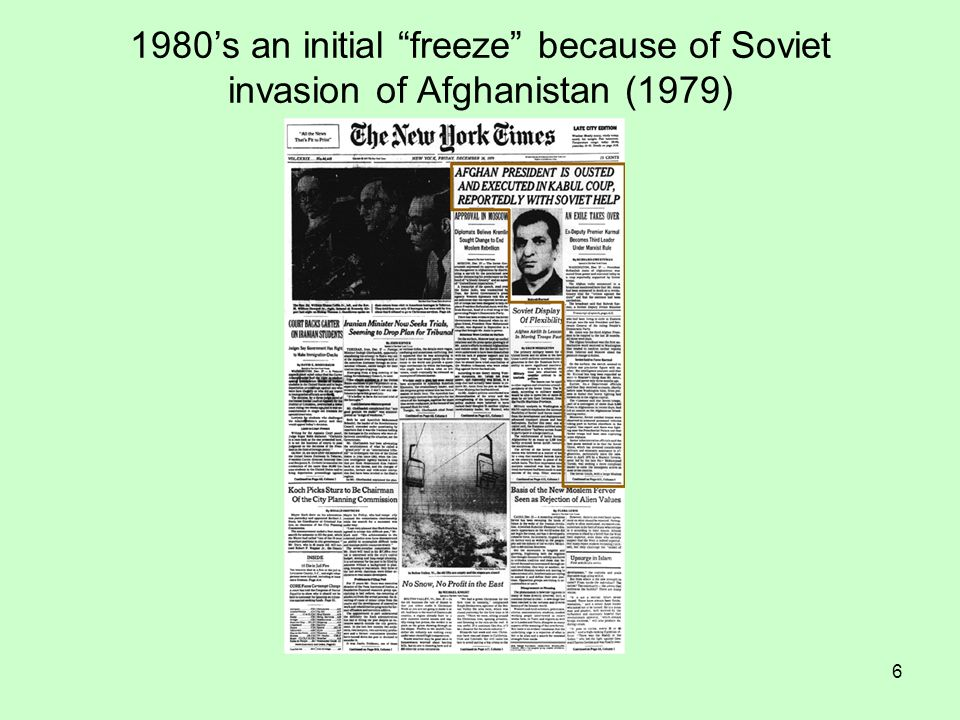 6 1980s an initial freeze because of Soviet invasion of Afghanistan (1979)
