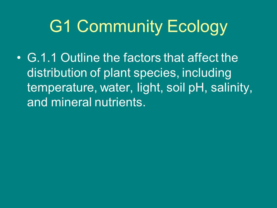 G1 Community Ecology G.1.1 Outline the factors that affect the distribution of plant species, including temperature, water, light, soil pH, salinity,