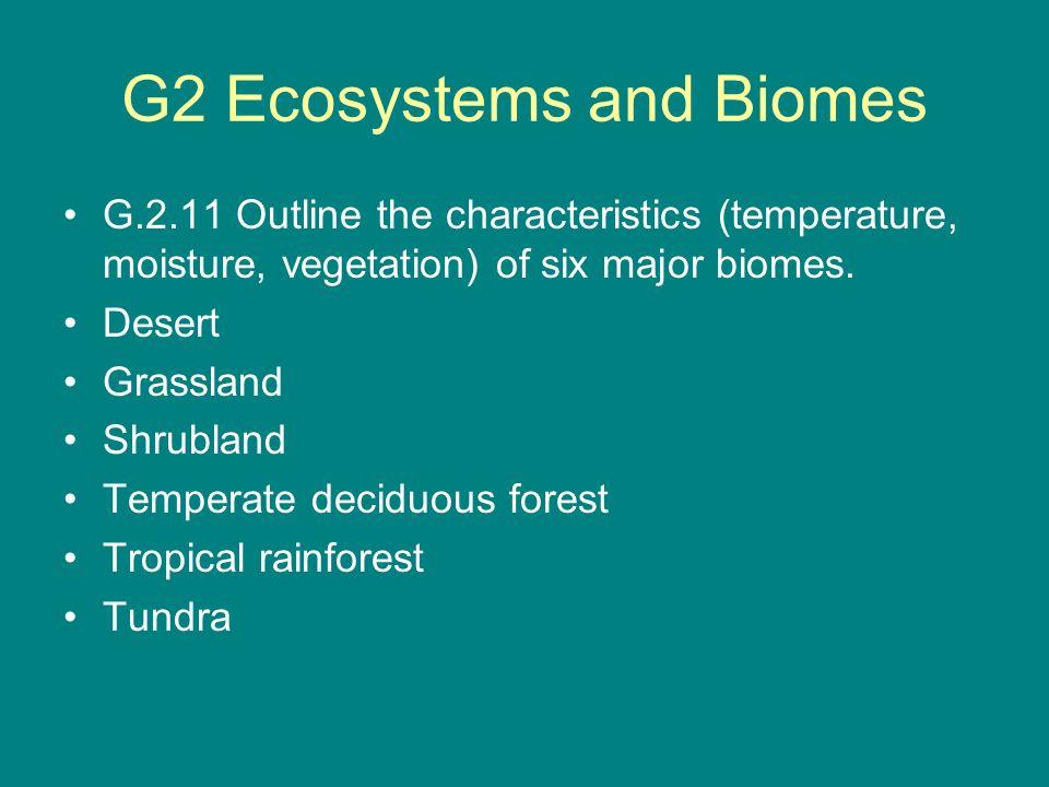 G2 Ecosystems and Biomes G.2.11 Outline the characteristics (temperature, moisture, vegetation) of six major biomes. Desert Grassland Shrubland Temper