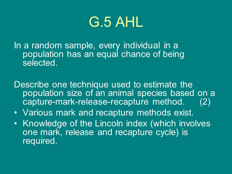 G.5 AHL In a random sample, every individual in a population has an equal chance of being selected. Describe one technique used to estimate the popula