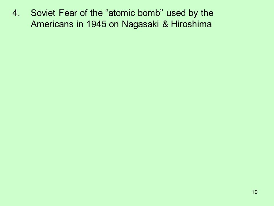 10 4.Soviet Fear of the atomic bomb used by the Americans in 1945 on Nagasaki & Hiroshima