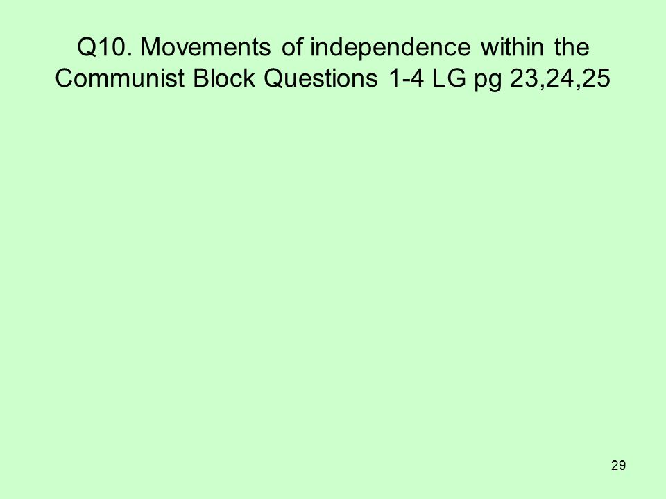 29 Q10. Movements of independence within the Communist Block Questions 1-4 LG pg 23,24,25