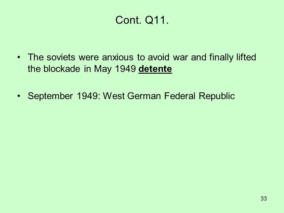 33 Cont. Q11. The soviets were anxious to avoid war and finally lifted the blockade in May 1949 detente September 1949: West German Federal Republic