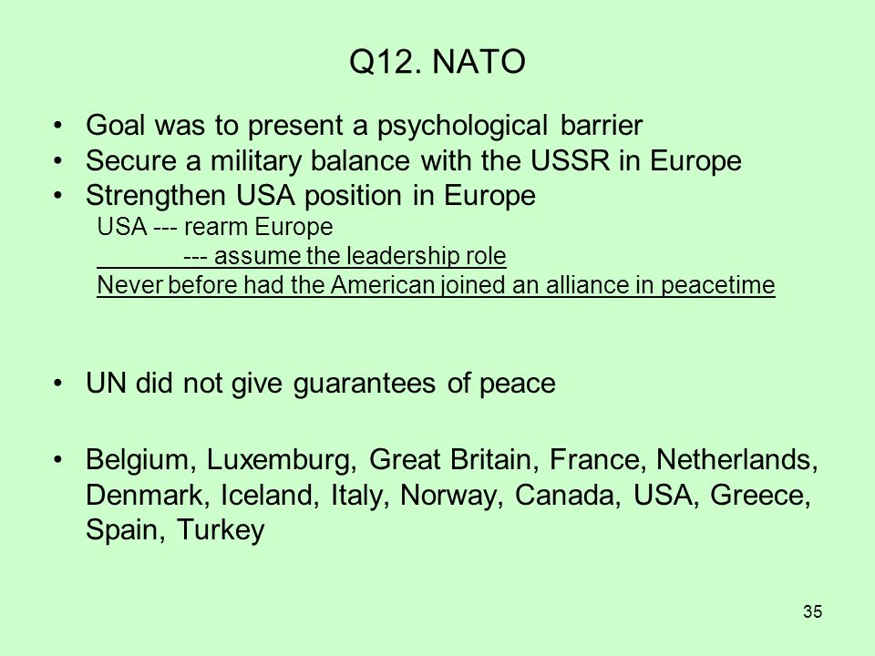35 Q12. NATO Goal was to present a psychological barrier Secure a military balance with the USSR in Europe Strengthen USA position in Europe USA --- r