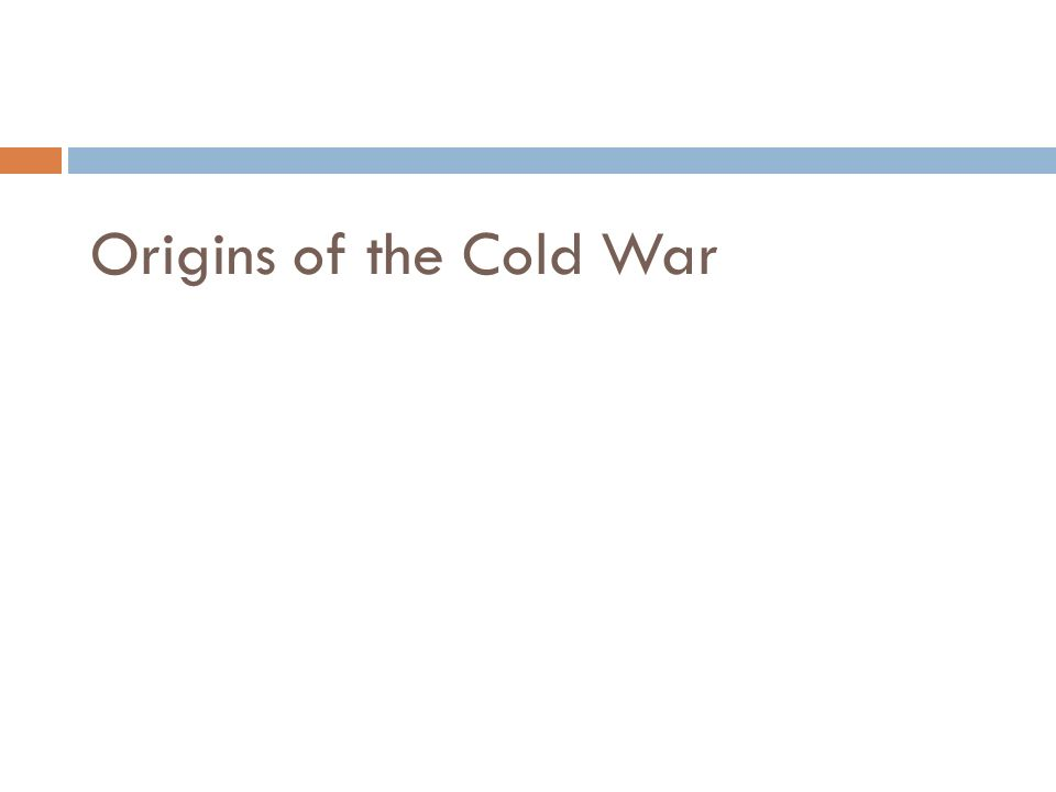 Origins of the Cold War – Immediate Aftermath of WWII Stalin followed a policy of accommodation towards the U.S.